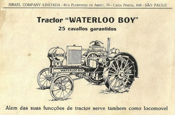 """Tractor """"Waterloo Boy"""". 25 cavallos garantidos. Além das suas funcções de tractor serve também como locomóvel. Israel Company Limitada. Rua Florêncio de Abreu, 79 - Caixa Postal 849 - São Paulo"""